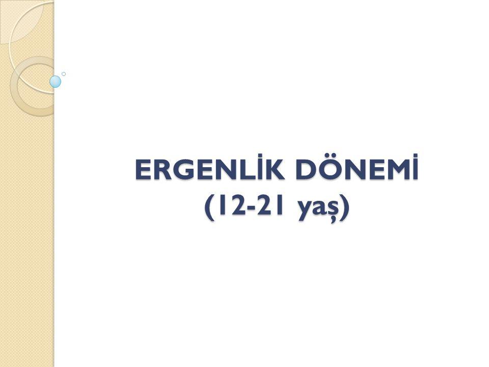 ERGENL İ K DÖNEM İ (12-21 yaş)