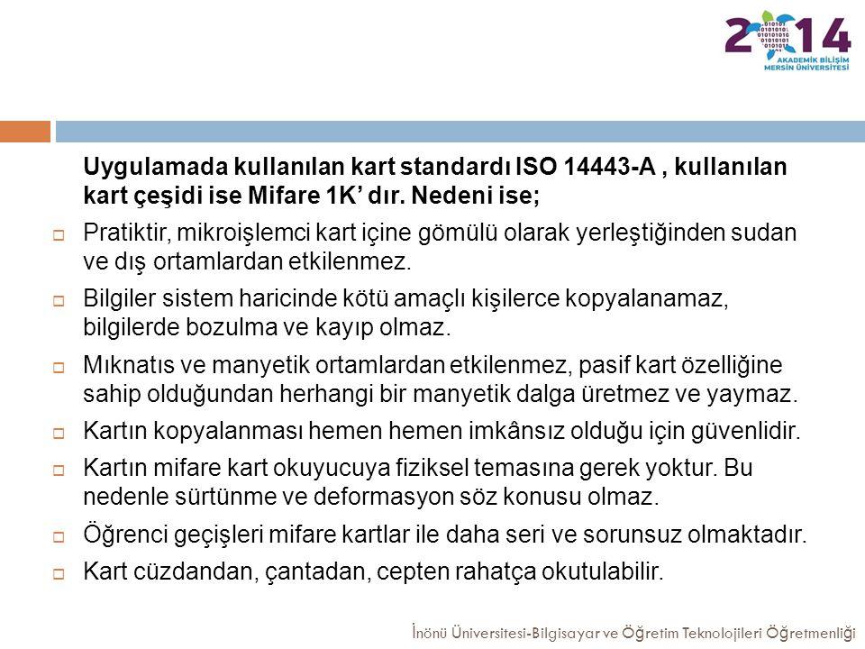 Uygulamada kullanılan kart standardı ISO 14443-A, kullanılan kart çeşidi ise Mifare 1K' dır. Nedeni ise;  Pratiktir, mikroişlemci kart içine gömülü o