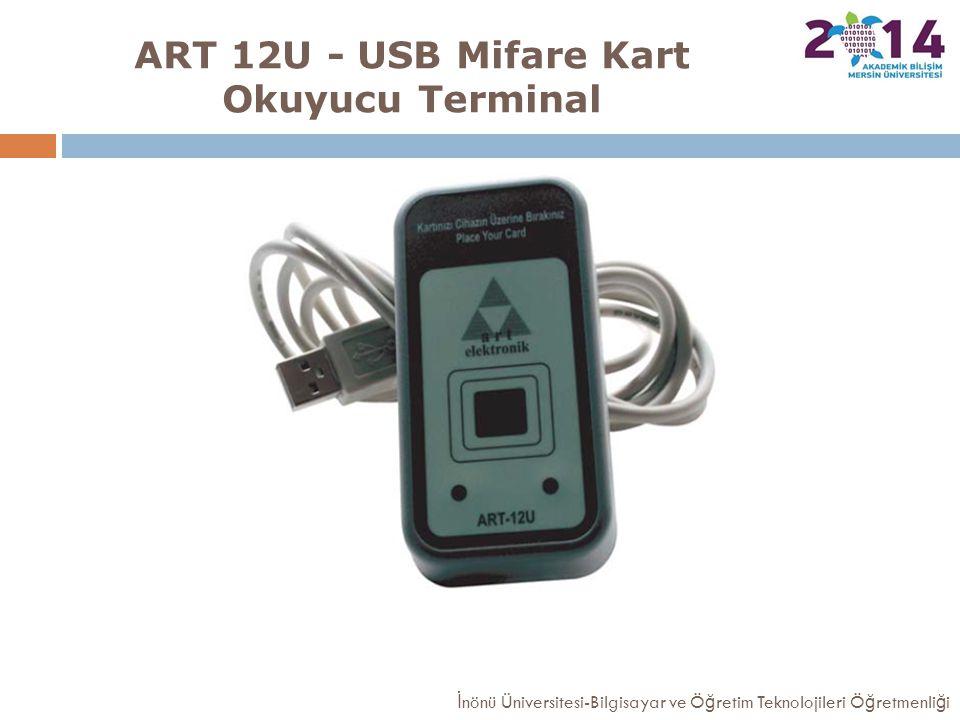 ART 12U - USB Mifare Kart Okuyucu Terminal İ nönü Üniversitesi-Bilgisayar ve Ö ğ retim Teknolojileri Ö ğ retmenli ğ i