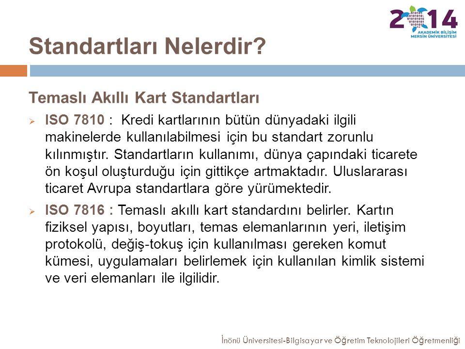 Standartları Nelerdir? Temaslı Akıllı Kart Standartları  ISO 7810 : Kredi kartlarının bütün dünyadaki ilgili makinelerde kullanılabilmesi için bu sta
