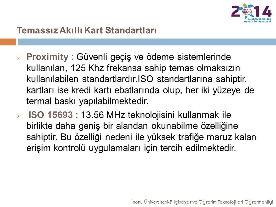 Temassız Akıllı Kart Standartları  Proximity : Güvenli geçiş ve ödeme sistemlerinde kullanılan, 125 Khz frekansa sahip temas olmaksızın kullanılabile
