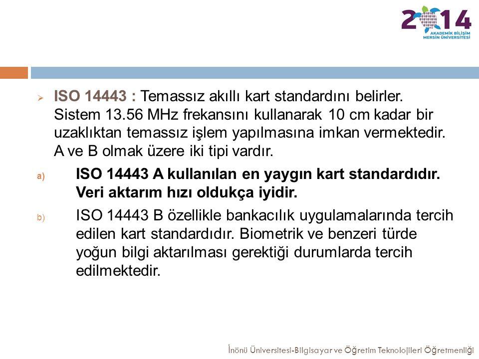  ISO 14443 : Temassız akıllı kart standardını belirler. Sistem 13.56 MHz frekansını kullanarak 10 cm kadar bir uzaklıktan temassız işlem yapılmasına