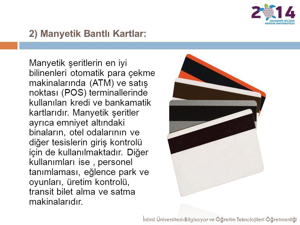 2) Manyetik Bantlı Kartlar: Manyetik şeritlerin en iyi bilinenleri otomatik para çekme makinalarında (ATM) ve satış noktası (POS) terminallerinde kull