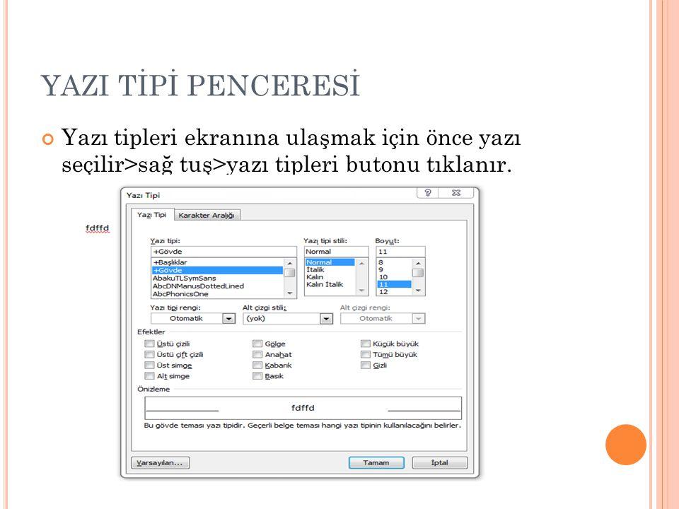 YAZI TİPİ PENCERESİ Yazı tipleri ekranına ulaşmak için önce yazı seçilir>sağ tuş>yazı tipleri butonu tıklanır.
