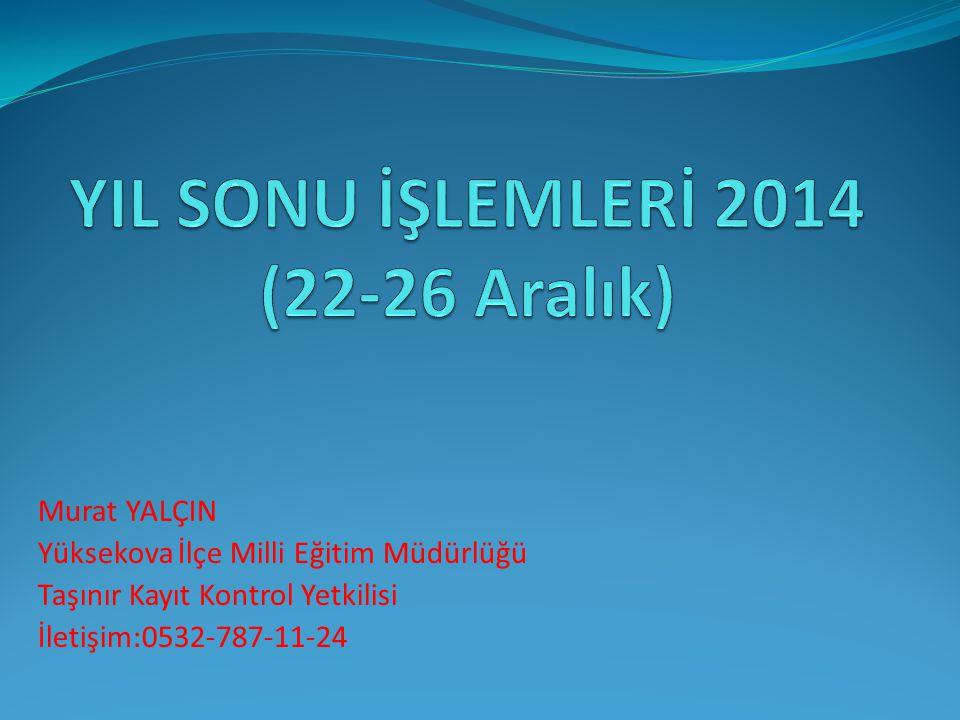 Murat YALÇIN Yüksekova İlçe Milli Eğitim Müdürlüğü Taşınır Kayıt Kontrol Yetkilisi İletişim:0532-787-11-24