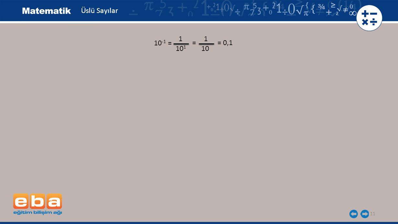11 Üslü Sayılar 10 -1 = 1 10 1 1 10 = = 0,1