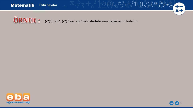 25 Üslü Sayılar (-2) 3, (-3) 4, (-2) -2 ve (-3) -3 üslü ifadelerinin değerlerini bulalım.