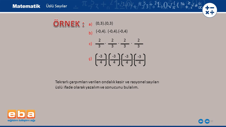 30 Üslü Sayılar Tekrarlı çarpımları verilen ondalık kesir ve rasyonel sayıları üslü ifade olarak yazalım ve sonucunu bulalım. (-0,4). (-0,4).(-0,4) (0