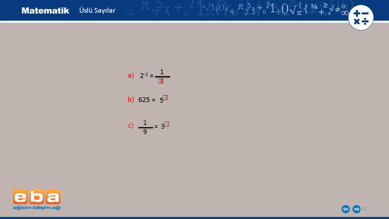 41 Üslü Sayılar a) 2 -2 = 1 b) 625 = 5 c) = 3 1 9 a) 2 -2 = 1 b) 625 = 5 4 ☐ ☐ 4 ☐ -2