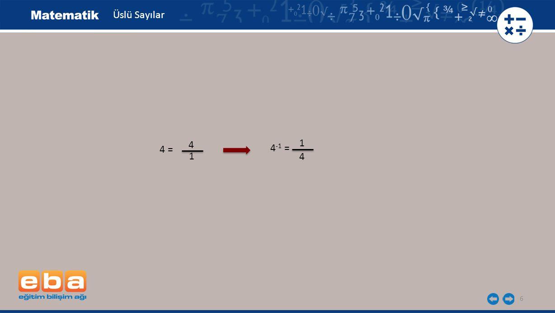 7 Üslü Sayılar 4 -1 = 1 4 4 -2 = 1 4242 = 1 4x4 1 16 =