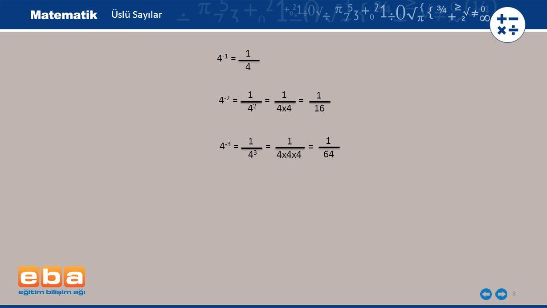 9 Üslü Sayılar 4 -1 = 1 4 4 -2 = 1 4242 = 1 4x4 1 16 = 4 -3 = 1 4343 = 1 4x4x4 1 64 = 4 -n = 1 4n4n = 1 4x…x4 n tane