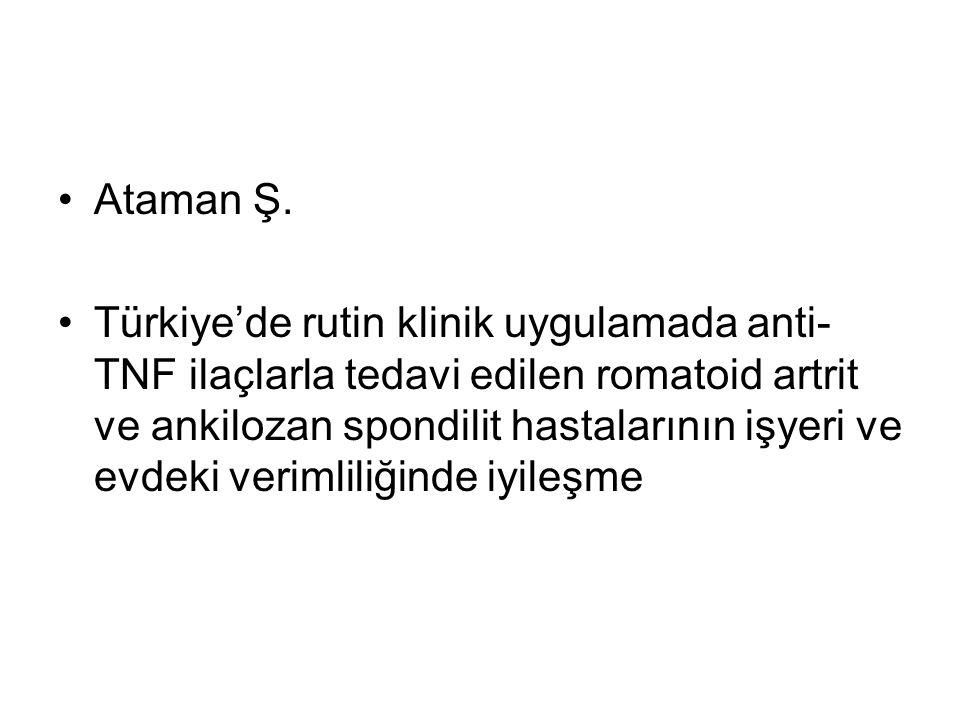 Ataman Ş. Türkiye'de rutin klinik uygulamada anti- TNF ilaçlarla tedavi edilen romatoid artrit ve ankilozan spondilit hastalarının işyeri ve evdeki ve