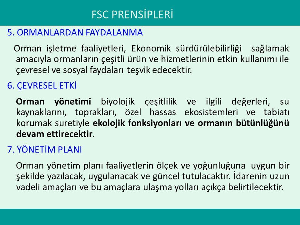 FSC PRENSİPLERİ 5. ORMANLARDAN FAYDALANMA Orman işletme faaliyetleri, Ekonomik sürdürülebilirliği sağlamak amacıyla ormanların çeşitli ürün ve hizmetl