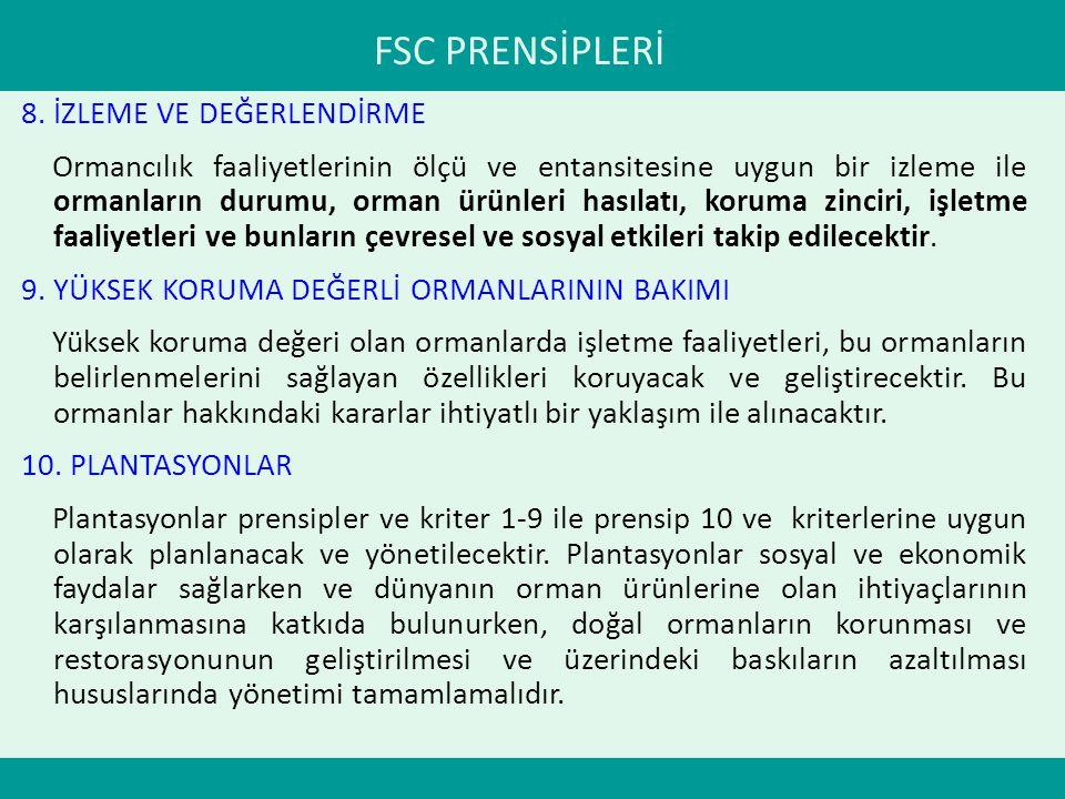 FSC PRENSİPLERİ 8. İZLEME VE DEĞERLENDİRME Ormancılık faaliyetlerinin ölçü ve entansitesine uygun bir izleme ile ormanların durumu, orman ürünleri has