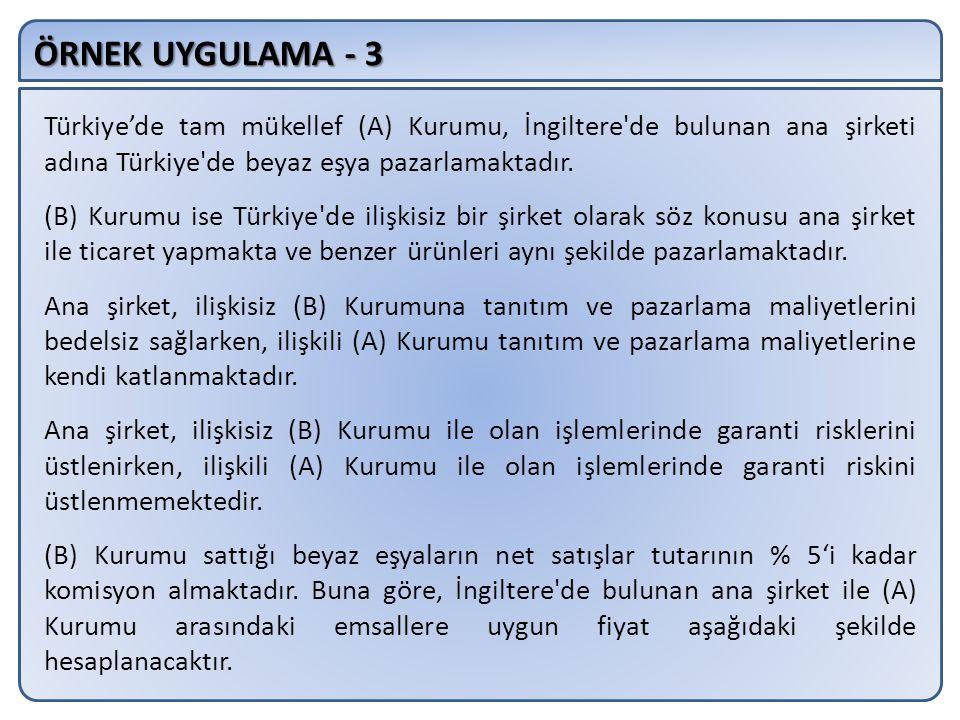 ÖRNEK UYGULAMA - 3 Türkiye'de tam mükellef (A) Kurumu, İngiltere de bulunan ana şirketi adına Türkiye de beyaz eşya pazarlamaktadır.