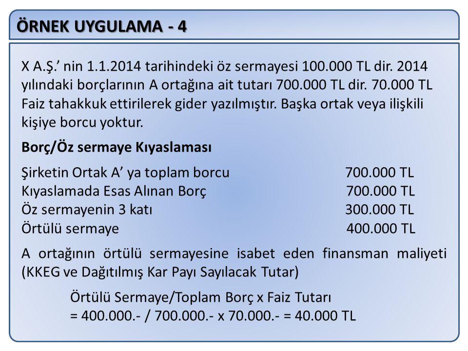 ÖRNEK UYGULAMA - 4 X A.Ş.' nin 1.1.2014 tarihindeki öz sermayesi 100.000 TL dir.
