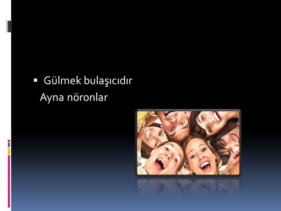  Gülmek bulaşıcıdır Ayna nöronlar