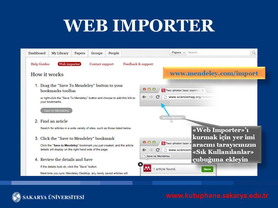 www.kutuphane.sakarya.edu.tr WEB IMPORTER www.mendeley.com/import «Web Importer»'ı kurmak için yer imi aracını tarayıcınızın «Sık Kullanılanlar» çubuğ