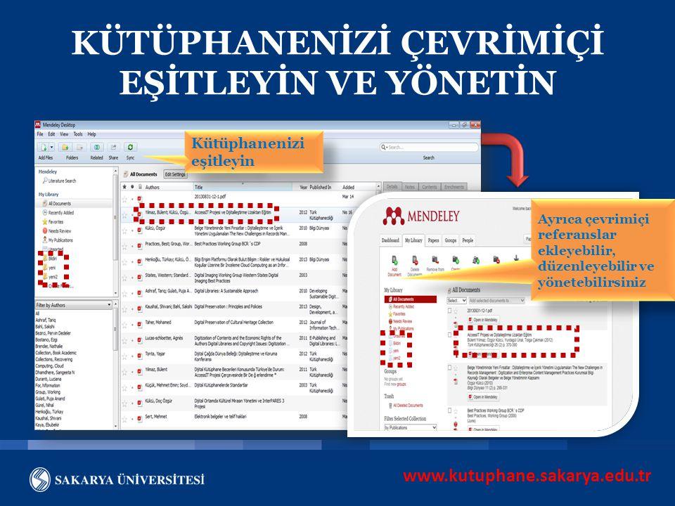 www.kutuphane.sakarya.edu.tr KÜTÜPHANENİZİ ÇEVRİMİÇİ EŞİTLEYİN VE YÖNETİN Kütüphanenizi eşitleyin Ayrıca çevrimiçi referanslar ekleyebilir, düzenleyeb