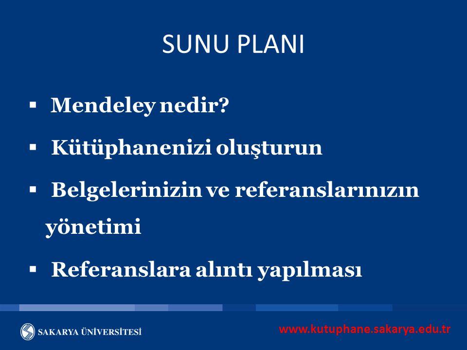 www.kutuphane.sakarya.edu.tr SUNU PLANI  Mendeley nedir?  Kütüphanenizi oluşturun  Belgelerinizin ve referanslarınızın yönetimi  Referanslara alın