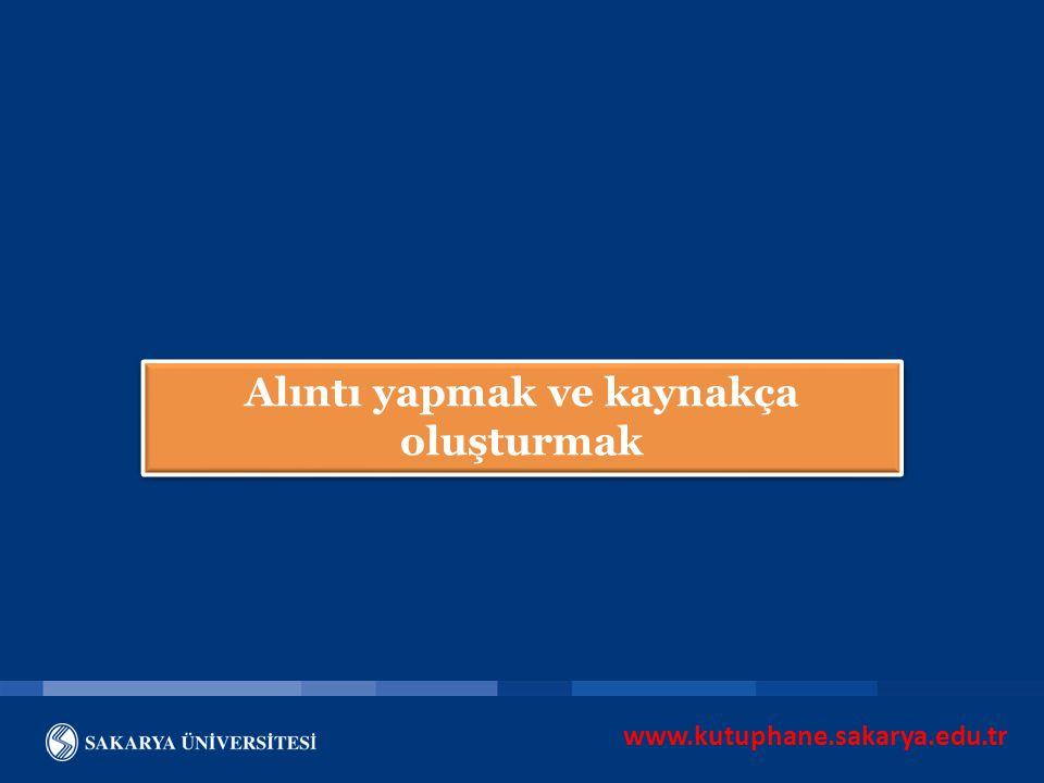 www.kutuphane.sakarya.edu.tr Alıntı yapmak ve kaynakça oluşturmak