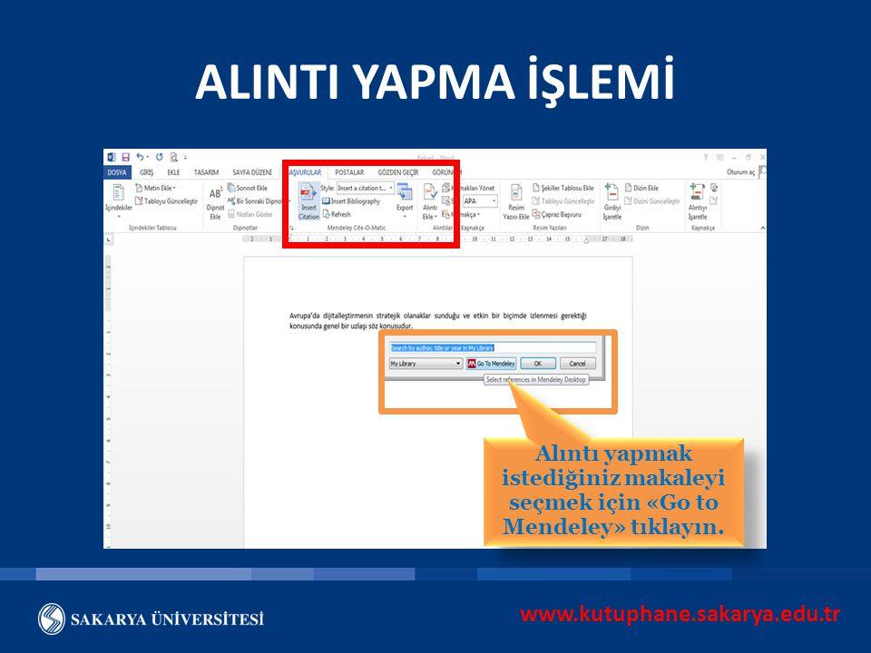www.kutuphane.sakarya.edu.tr ALINTI YAPMA İŞLEMİ Alıntı yapmak istediğiniz makaleyi seçmek için «Go to Mendeley» tıklayın.
