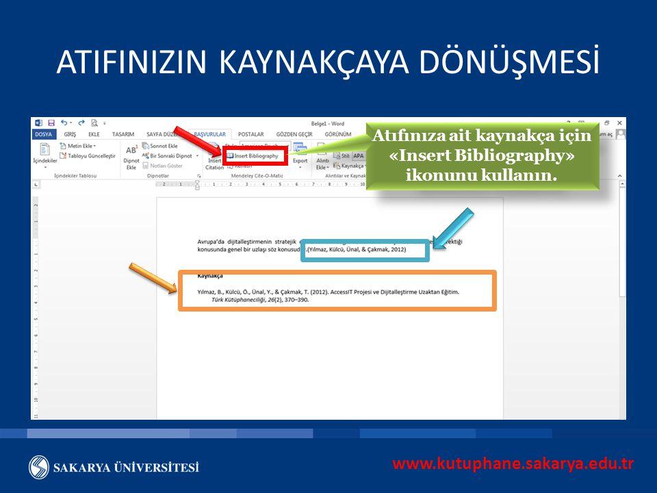 www.kutuphane.sakarya.edu.tr ATIFINIZIN KAYNAKÇAYA DÖNÜŞMESİ Atıfınıza ait kaynakça için «Insert Bibliography» ikonunu kullanın.