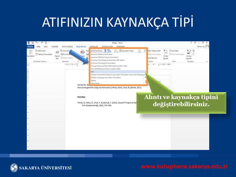 www.kutuphane.sakarya.edu.tr Alıntı ve kaynakça tipini değiştirebilirsiniz. ATIFINIZIN KAYNAKÇA TİPİ