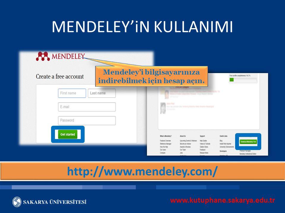 www.kutuphane.sakarya.edu.tr MENDELEY'iN KULLANIMI Mendeley'i bilgisayarınıza indirebilmek için hesap açın. http://www.mendeley.com/