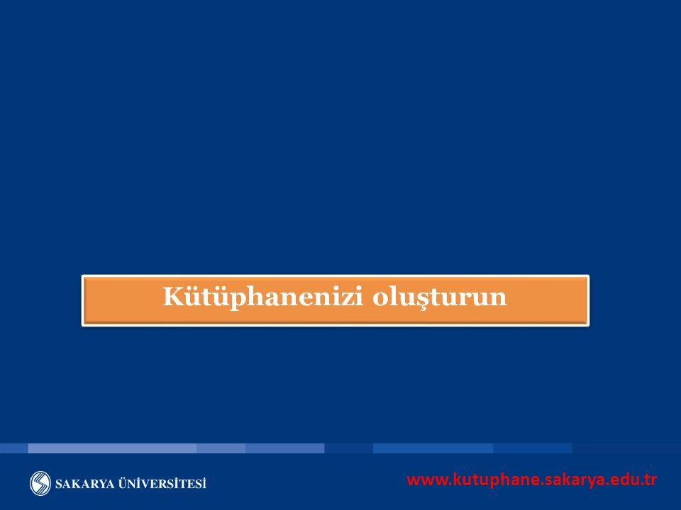 www.kutuphane.sakarya.edu.tr Kütüphanenizi oluşturun