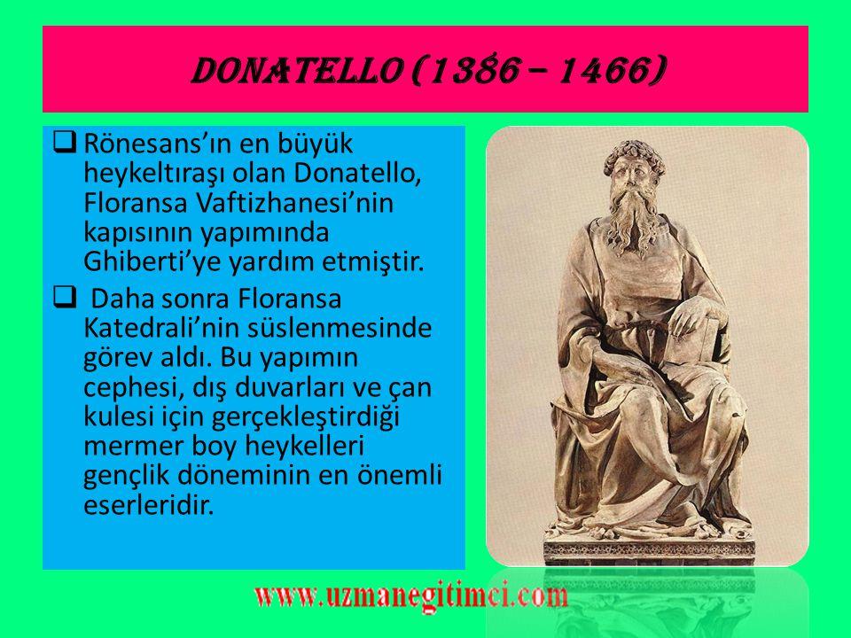 RÖNESANS HEYKELTIRA Ş LARI  GH İ BERT İ (1378 – 1455): Floransalı heykelci, kuyumcu ve mimardır.Girdiği bir yarışmada yaptığı İshak'ın Kurban Edilişi