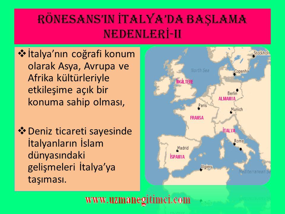 RÖNESANS'IN İ TALYA'DA BA Ş LAMA NEDENLER İ -i  Bizans'tan İtalya'ya kaçan bilim adamlarının da etkisiyle Eski Yunan, Roma ve Helen eserlerinin incel