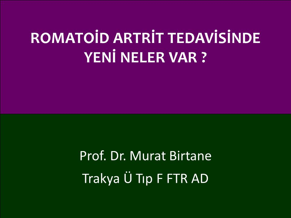 ROMATOİD ARTRİT TEDAVİSİNDE YENİ NELER VAR ? Prof. Dr. Murat Birtane Trakya Ü Tıp F FTR AD
