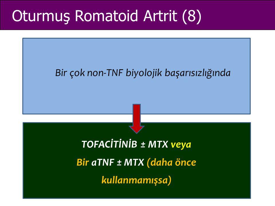Oturmuş Romatoid Artrit (8) Bir çok non-TNF biyolojik başarısızlığında TOFACİTİNİB ± MTX veya Bir aTNF ± MTX (daha önce kullanmamışsa)