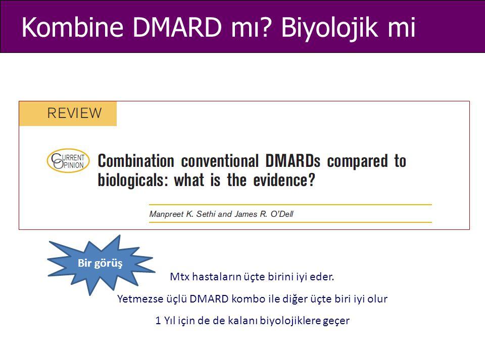Kombine DMARD mı? Biyolojik mi Mtx hastaların üçte birini iyi eder. Yetmezse üçlü DMARD kombo ile diğer üçte biri iyi olur 1 Yıl için de de kalanı biy