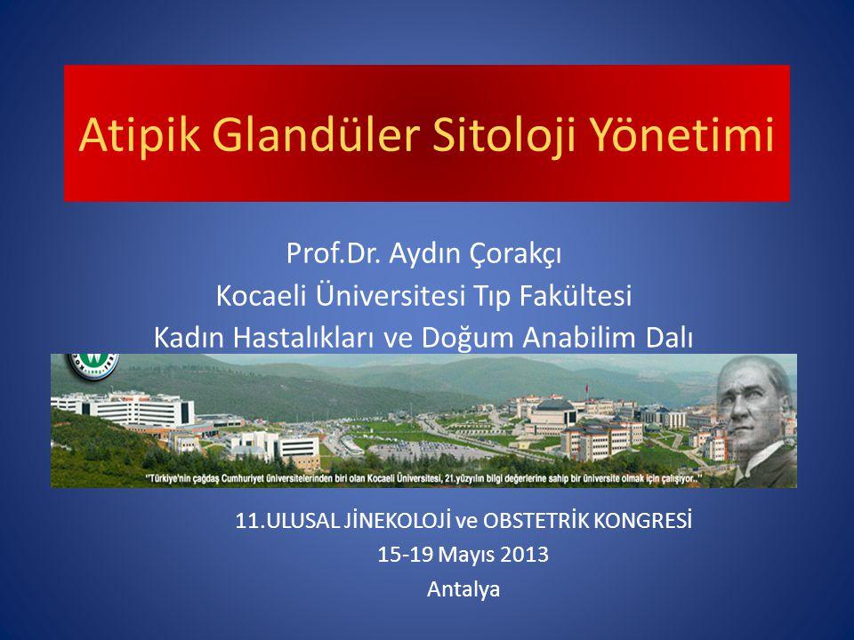 Atipik Glandüler Sitoloji Yönetimi 11.ULUSAL JİNEKOLOJİ ve OBSTETRİK KONGRESİ 15-19 Mayıs 2013 Antalya Prof.Dr.