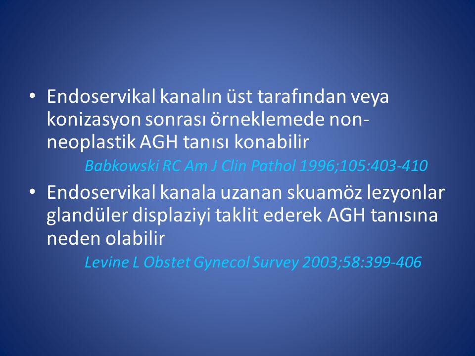 Endoservikal kanalın üst tarafından veya konizasyon sonrası örneklemede non- neoplastik AGH tanısı konabilir Babkowski RC Am J Clin Pathol 1996;105:403-410 Endoservikal kanala uzanan skuamöz lezyonlar glandüler displaziyi taklit ederek AGH tanısına neden olabilir Levine L Obstet Gynecol Survey 2003;58:399-406
