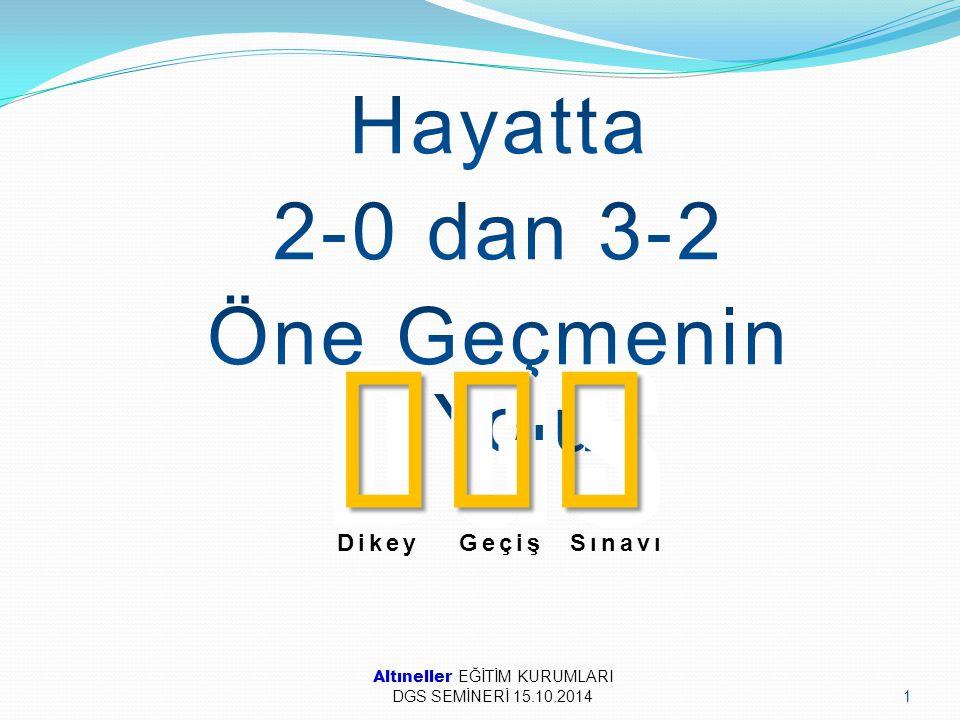 Altıneller EĞİTİM KURUMLARI DGS SEMİNERİ 15.10.20141 DGS DGS DikeyGeçişSınavı