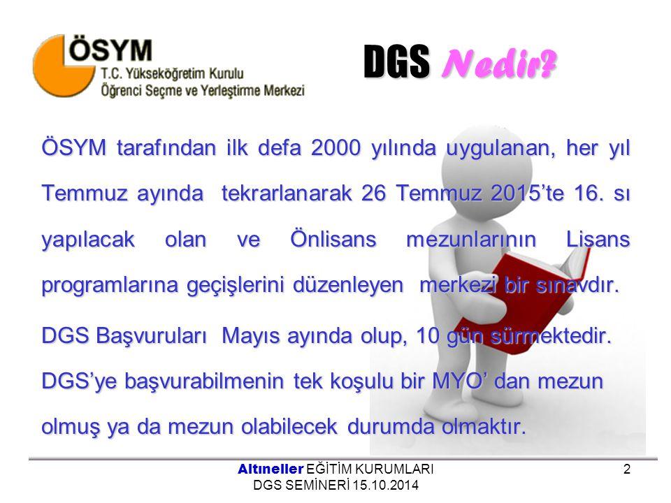 DGS Nedir? ÖSYM tarafından ilk defa 2000 yılında uygulanan, her yıl Temmuz ayında tekrarlanarak 26 Temmuz 2015'te 16. sı yapılacak olan ve Önlisans me