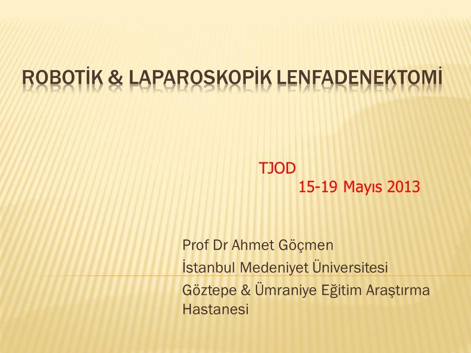 Prof Dr Ahmet Göçmen İstanbul Medeniyet Üniversitesi Göztepe & Ümraniye Eğitim Araştırma Hastanesi TJOD 15-19 Mayıs 2013