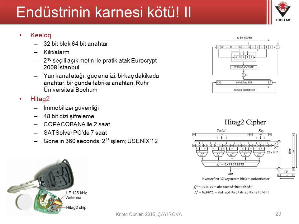 TÜBİTAK Kripto Günleri 2015, ÇAYIROVA Endüstrinin karnesi kötü! II Keeloq –32 bit blok 64 bit anahtar –Kilit/alarm –2 16 seçili açık metin ile pratik