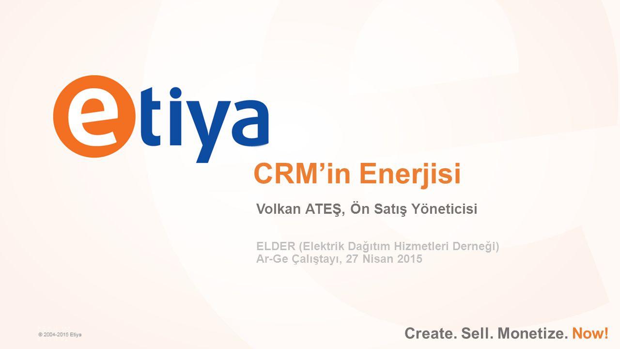 Create. Sell. Monetize. Now! CRM'in Enerjisi Volkan ATEŞ, Ön Satış Yöneticisi ELDER (Elektrik Dağıtım Hizmetleri Derneği) Ar-Ge Çalıştayı, 27 Nisan 20
