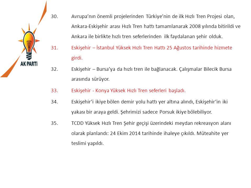 30.Avrupa'nın önemli projelerinden Türkiye'nin de ilk Hızlı Tren Projesi olan, Ankara-Eskişehir arası Hızlı Tren hattı tamamlanarak 2008 yılında bitir