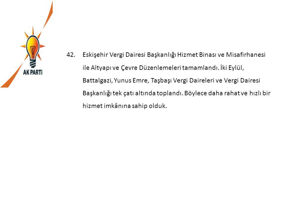42.Eskişehir Vergi Dairesi Başkanlığı Hizmet Binası ve Misafirhanesi ile Altyapı ve Çevre Düzenlemeleri tamamlandı. İki Eylül, Battalgazi, Yunus Emre,