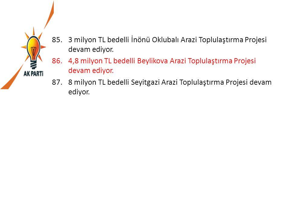 85.3 milyon TL bedelli İnönü Oklubalı Arazi Toplulaştırma Projesi devam ediyor. 86.4,8 milyon TL bedelli Beylikova Arazi Toplulaştırma Projesi devam e