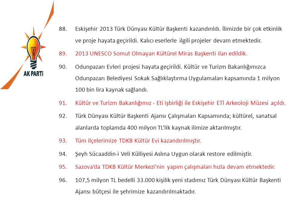 88.Eskişehir 2013 Türk Dünyası Kültür Başkenti kazandırıldı. İlimizde bir çok etkinlik ve proje hayata geçirildi. Kalıcı eserlerle ilgili projeler dev