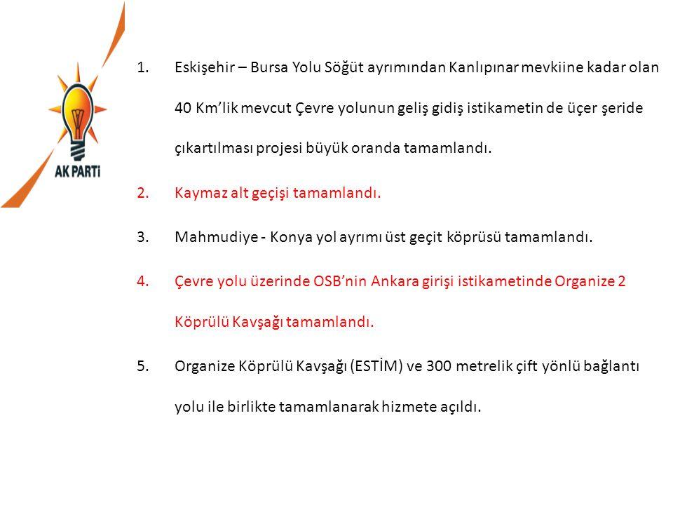 1.Eskişehir – Bursa Yolu Söğüt ayrımından Kanlıpınar mevkiine kadar olan 40 Km'lik mevcut Çevre yolunun geliş gidiş istikametin de üçer şeride çıkartı