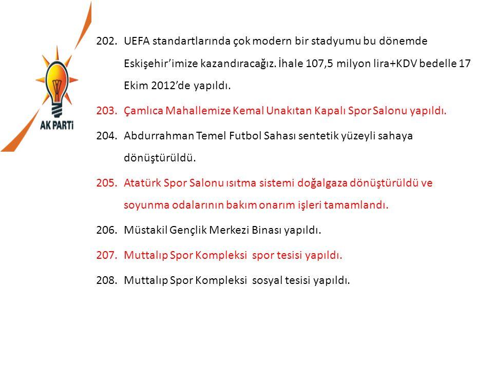 202.UEFA standartlarında çok modern bir stadyumu bu dönemde Eskişehir'imize kazandıracağız. İhale 107,5 milyon lira+KDV bedelle 17 Ekim 2012'de yapıld