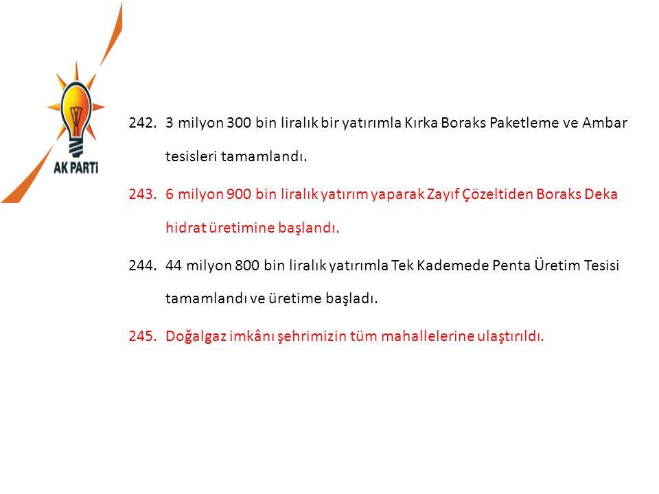 242.3 milyon 300 bin liralık bir yatırımla Kırka Boraks Paketleme ve Ambar tesisleri tamamlandı. 243.6 milyon 900 bin liralık yatırım yaparak Zayıf Çö