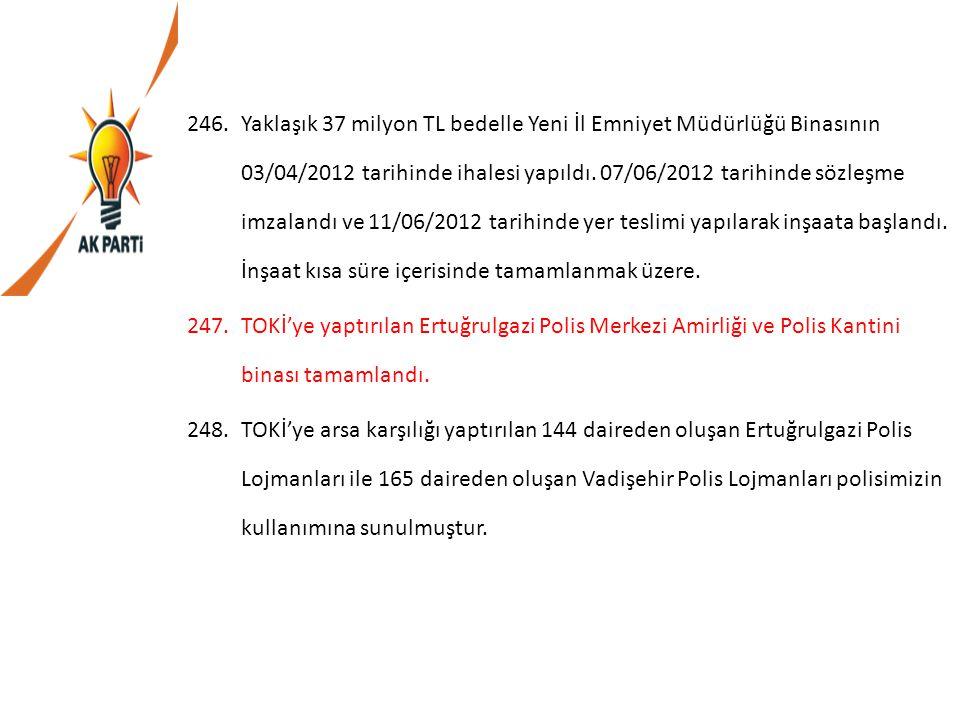 246.Yaklaşık 37 milyon TL bedelle Yeni İl Emniyet Müdürlüğü Binasının 03/04/2012 tarihinde ihalesi yapıldı. 07/06/2012 tarihinde sözleşme imzalandı ve